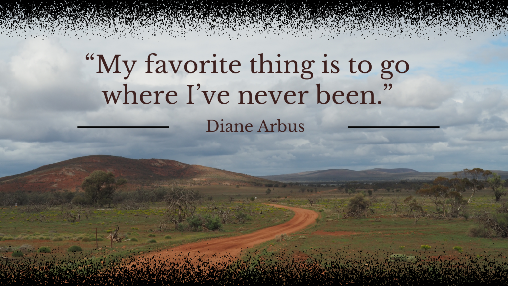 """Gawler Ranges image with quote """"My favorite thing is to go where I've never been"""" - Diane Arbus"""